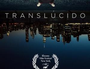 Roberto Manrique estrena película TRANSLUCIDO en el Havana Film Festival New York 2017